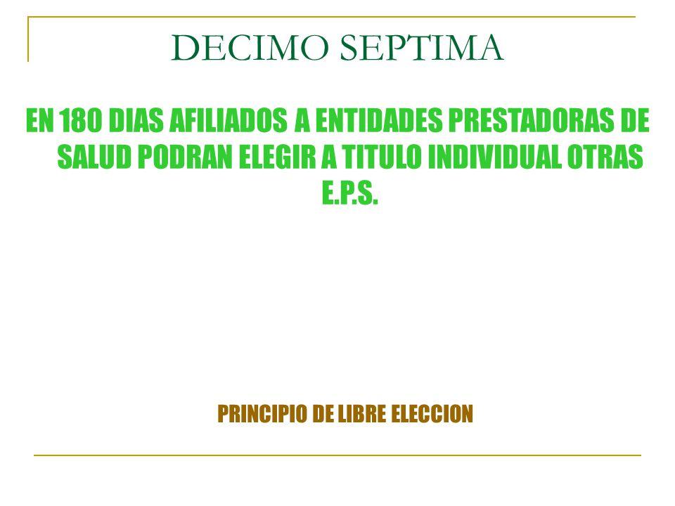 DECIMO SEPTIMA EN 180 DIAS AFILIADOS A ENTIDADES PRESTADORAS DE SALUD PODRAN ELEGIR A TITULO INDIVIDUAL OTRAS E.P.S.