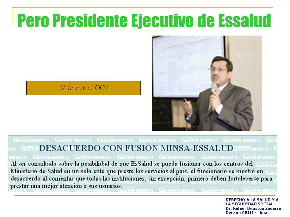 Pero Presidente Ejecutivo de Essalud 12 febrero 2007 DERECHO A LA SALUD Y A LA SEGURIDAD SOCIAL Dr.