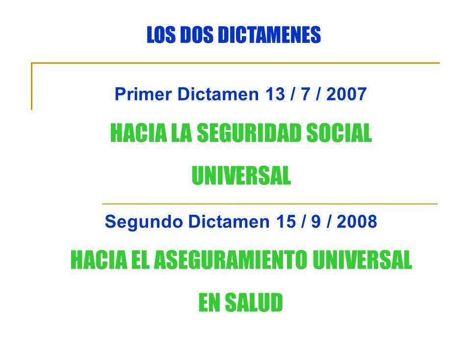 Primer Dictamen 13 / 7 / 2007 HACIA LA SEGURIDAD SOCIAL UNIVERSAL Segundo Dictamen 15 / 9 / 2008 HACIA EL ASEGURAMIENTO UNIVERSAL EN SALUD LOS DOS DICTAMENES