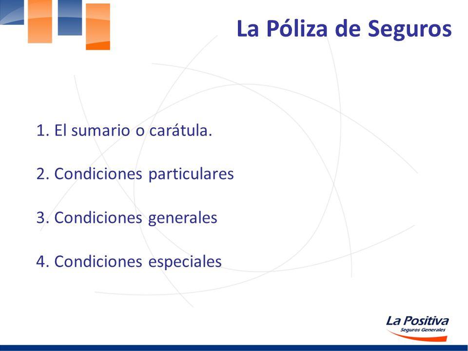 1. El sumario o carátula. 2. Condiciones particulares 3. Condiciones generales 4. Condiciones especiales La Póliza de Seguros