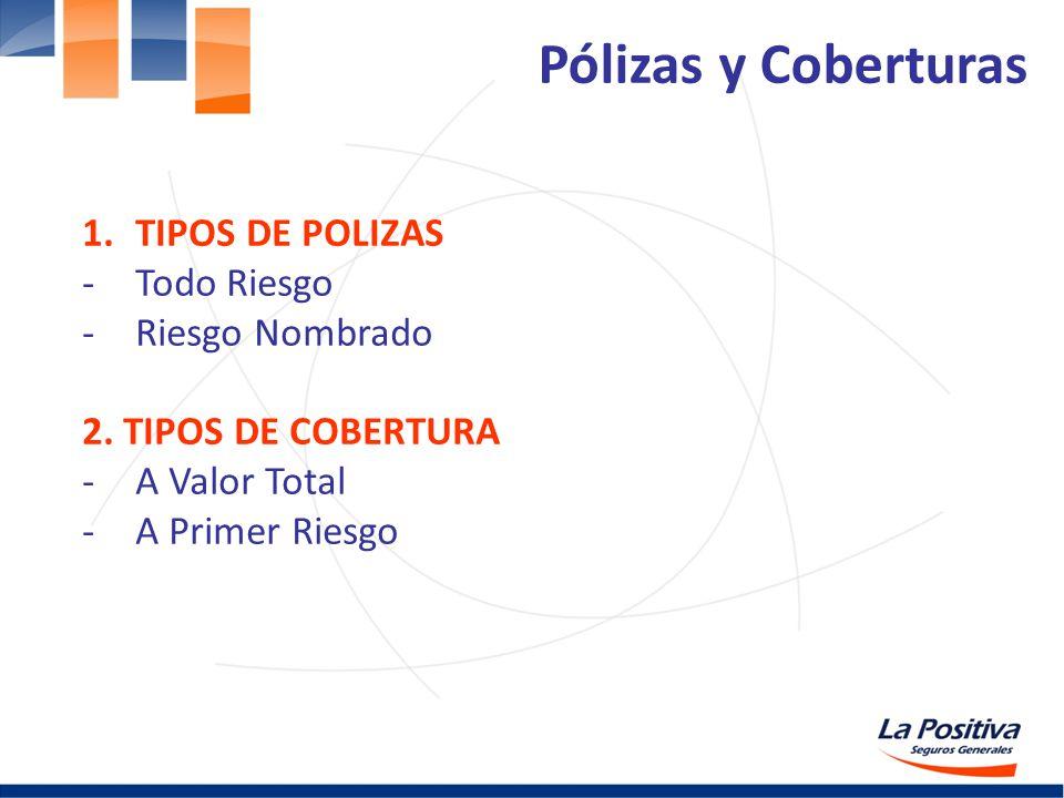 1.TIPOS DE POLIZAS -Todo Riesgo -Riesgo Nombrado 2. TIPOS DE COBERTURA -A Valor Total -A Primer Riesgo Pólizas y Coberturas