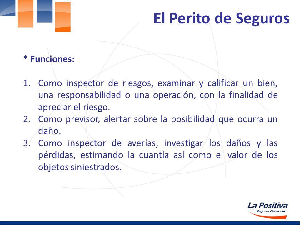 * Funciones: 1.Como inspector de riesgos, examinar y calificar un bien, una responsabilidad o una operación, con la finalidad de apreciar el riesgo. 2