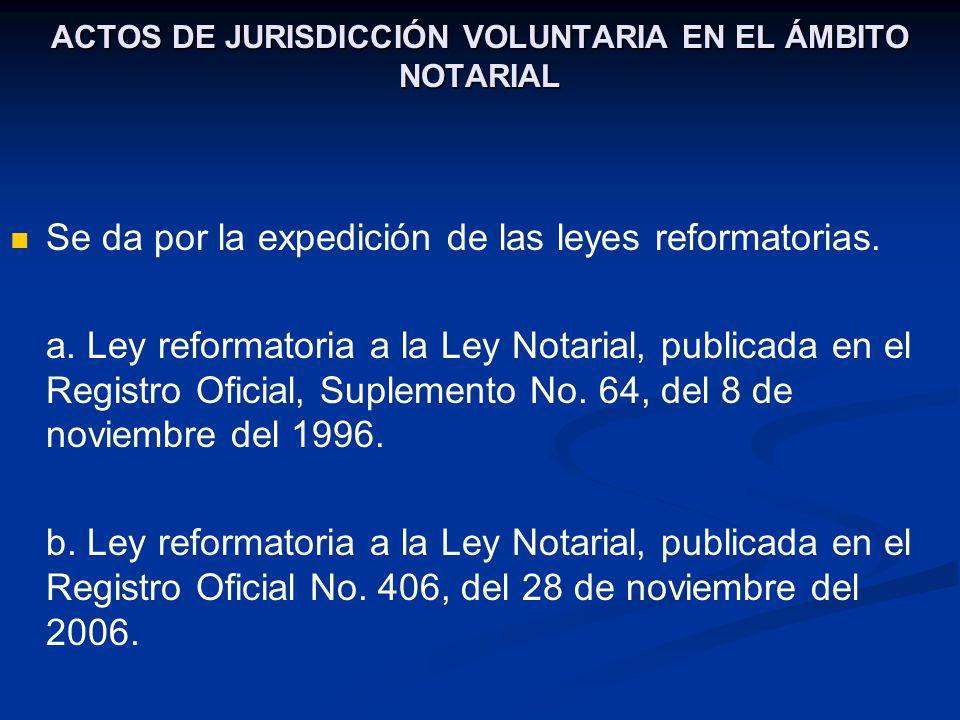 ACTOS DE JURISDICCIÓN VOLUNTARIA EN EL ÁMBITO NOTARIAL Se da por la expedición de las leyes reformatorias. a. Ley reformatoria a la Ley Notarial, publ