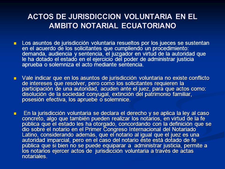 ACTOS DE JURISDICCION VOLUNTARIA EN EL AMBITO NOTARIAL ECUATORIANO Los asuntos de jurisdicción voluntaria resueltos por los jueces se sustentan en el