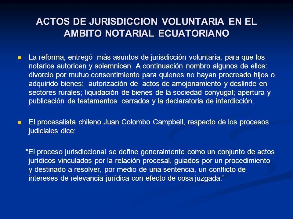 ACTOS DE JURISDICCION VOLUNTARIA EN EL AMBITO NOTARIAL ECUATORIANO La reforma, entregó más asuntos de jurisdicción voluntaria, para que los notarios a