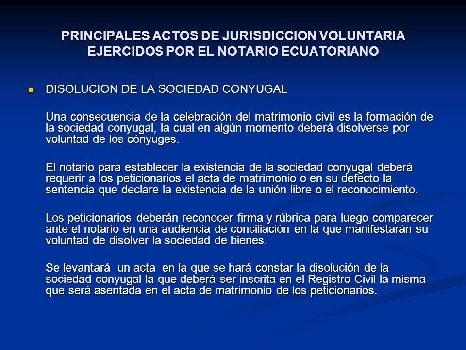 PRINCIPALES ACTOS DE JURISDICCION VOLUNTARIA EJERCIDOS POR EL NOTARIO ECUATORIANO DISOLUCION DE LA SOCIEDAD CONYUGAL DISOLUCION DE LA SOCIEDAD CONYUGA