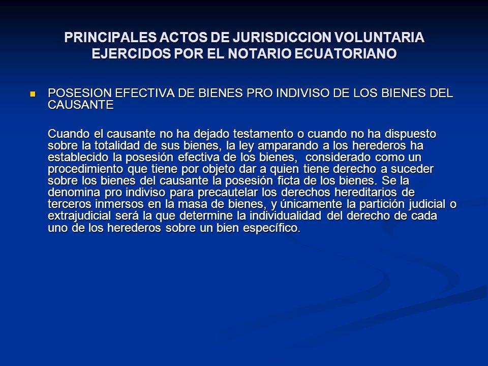 PRINCIPALES ACTOS DE JURISDICCION VOLUNTARIA EJERCIDOS POR EL NOTARIO ECUATORIANO POSESION EFECTIVA DE BIENES PRO INDIVISO DE LOS BIENES DEL CAUSANTE