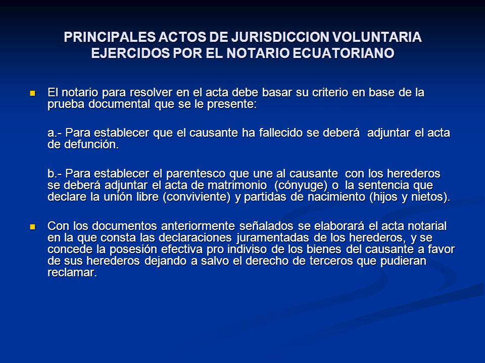 PRINCIPALES ACTOS DE JURISDICCION VOLUNTARIA EJERCIDOS POR EL NOTARIO ECUATORIANO El notario para resolver en el acta debe basar su criterio en base d