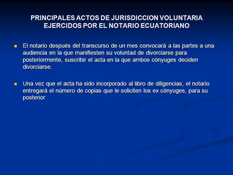 PRINCIPALES ACTOS DE JURISDICCION VOLUNTARIA EJERCIDOS POR EL NOTARIO ECUATORIANO El notario después del transcurso de un mes convocará a las partes a