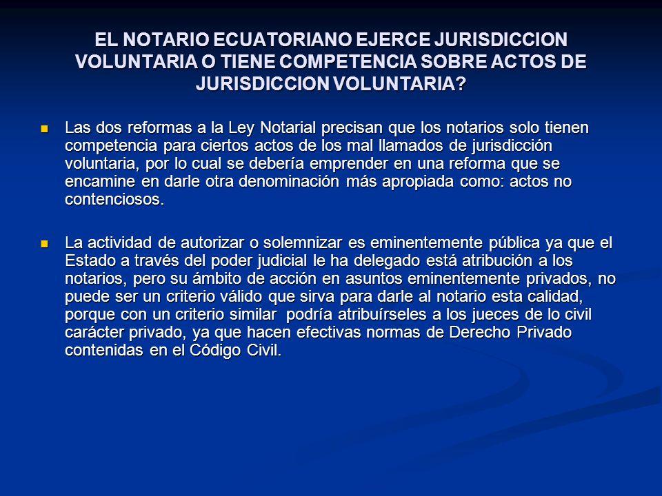 EL NOTARIO ECUATORIANO EJERCE JURISDICCION VOLUNTARIA O TIENE COMPETENCIA SOBRE ACTOS DE JURISDICCION VOLUNTARIA? Las dos reformas a la Ley Notarial p