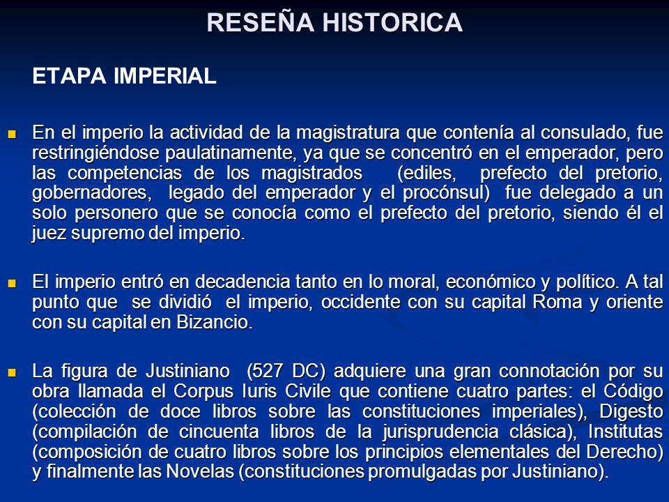 RESEÑA HISTORICA ETAPA IMPERIAL En el imperio la actividad de la magistratura que contenía al consulado, fue restringiéndose paulatinamente, ya que se