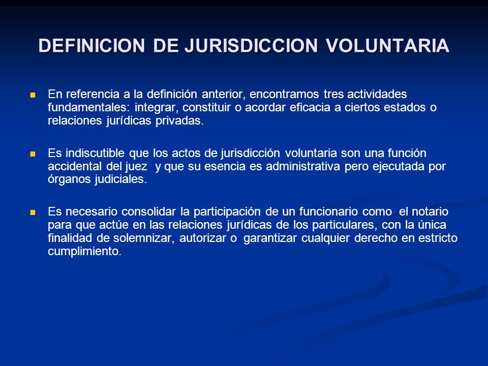 DEFINICION DE JURISDICCION VOLUNTARIA En referencia a la definición anterior, encontramos tres actividades fundamentales: integrar, constituir o acord