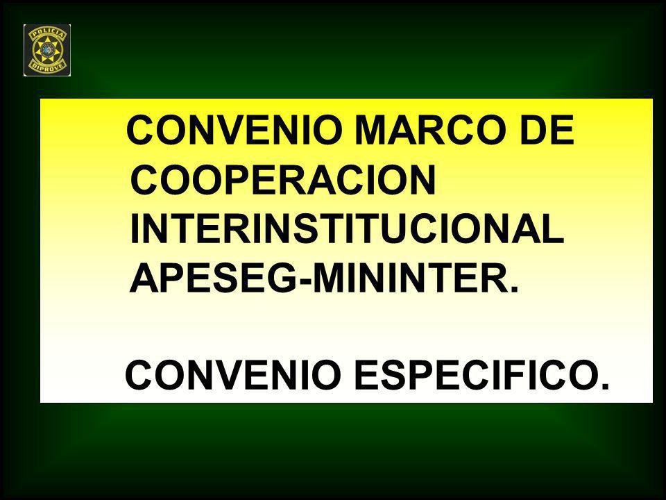 CONVENIO MARCO DE COOPERACION INTERINSTITUCIONAL APESEG-MININTER. CONVENIO ESPECIFICO.