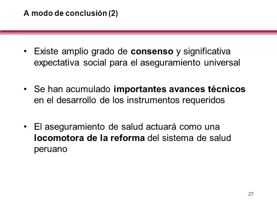 27 A modo de conclusión (2) Existe amplio grado de consenso y significativa expectativa social para el aseguramiento universal Se han acumulado importantes avances técnicos en el desarrollo de los instrumentos requeridos El aseguramiento de salud actuará como una locomotora de la reforma del sistema de salud peruano