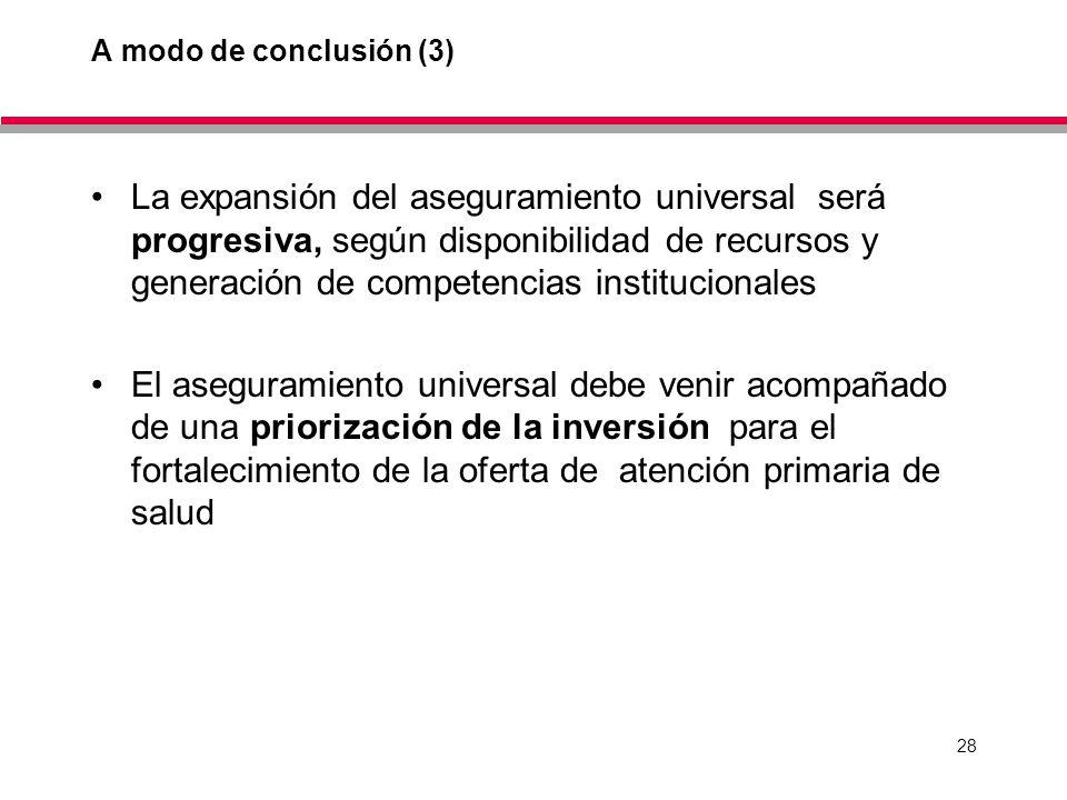28 A modo de conclusión (3) La expansión del aseguramiento universal será progresiva, según disponibilidad de recursos y generación de competencias in