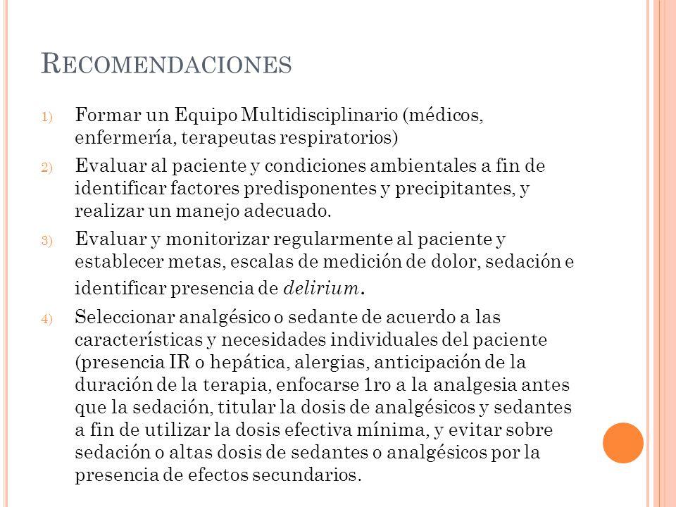 R ECOMENDACIONES 1) Formar un Equipo Multidisciplinario (médicos, enfermería, terapeutas respiratorios) 2) Evaluar al paciente y condiciones ambientales a fin de identificar factores predisponentes y precipitantes, y realizar un manejo adecuado.
