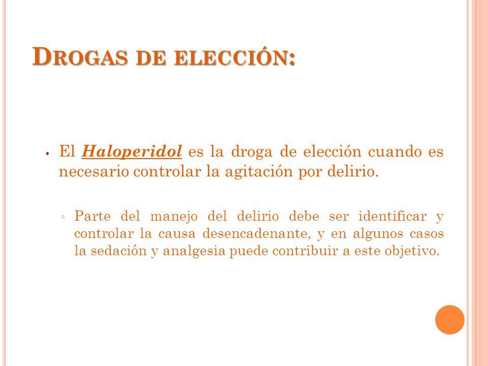 D ROGAS DE ELECCIÓN : El Haloperidol es la droga de elección cuando es necesario controlar la agitación por delirio.