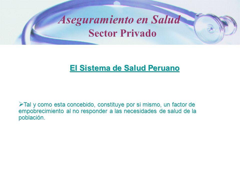 El Sistema de Salud Peruano Tal y como esta concebido, constituye por si mismo, un factor de empobrecimiento al no responder a las necesidades de salu