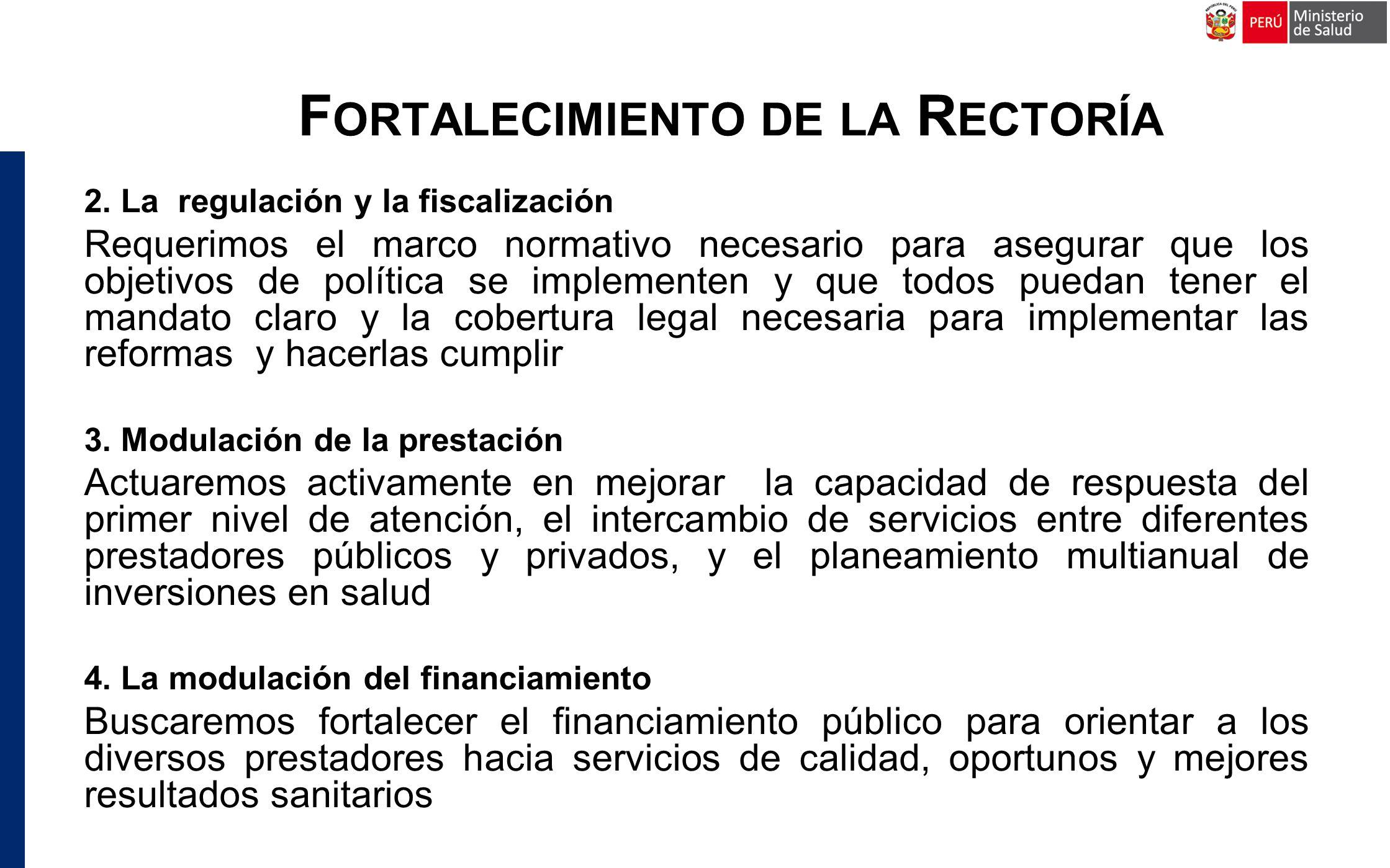 2. La regulación y la fiscalización Requerimos el marco normativo necesario para asegurar que los objetivos de política se implementen y que todos pue