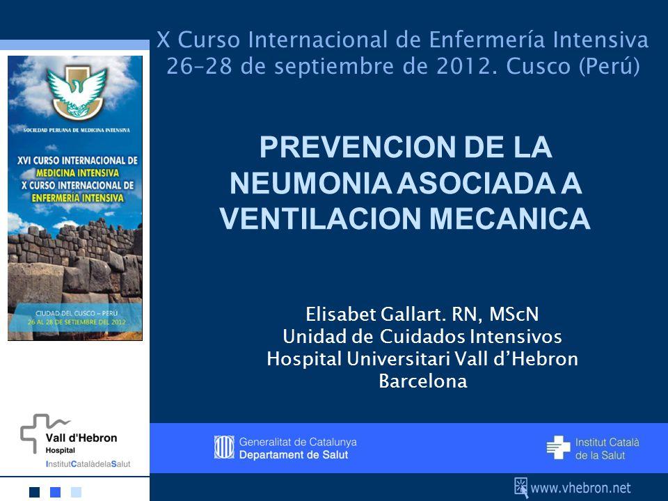 UCI X Curso Internacional de Enfermería Intensiva 26–28 de septiembre de 2012. Cusco (Perú) PREVENCION DE LA NEUMONIA ASOCIADA A VENTILACION MECANICA