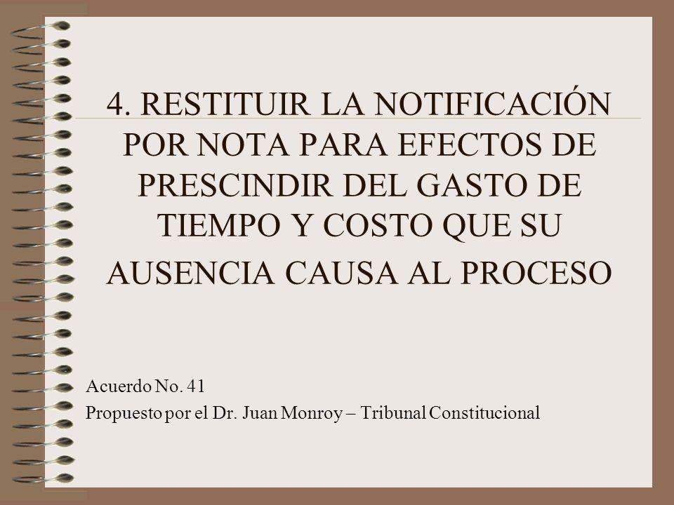 4. RESTITUIR LA NOTIFICACIÓN POR NOTA PARA EFECTOS DE PRESCINDIR DEL GASTO DE TIEMPO Y COSTO QUE SU AUSENCIA CAUSA AL PROCESO Acuerdo No. 41 Propuesto