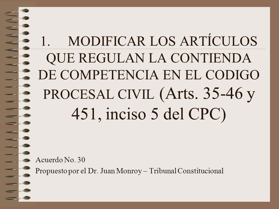 1.MODIFICAR LOS ARTÍCULOS QUE REGULAN LA CONTIENDA DE COMPETENCIA EN EL CODIGO PROCESAL CIVIL (Arts.