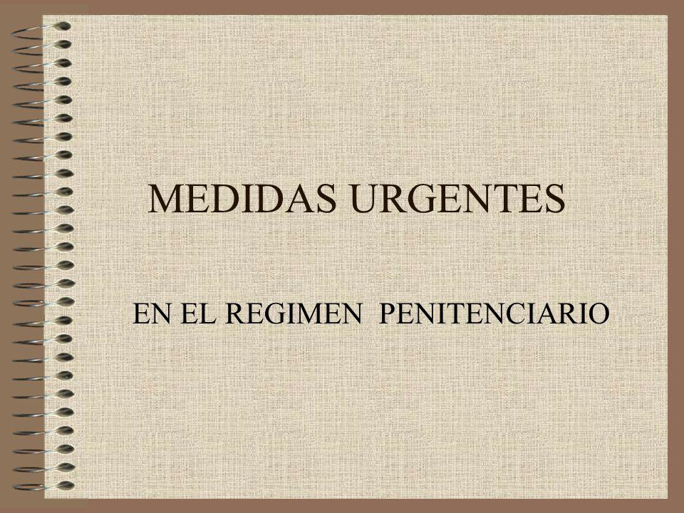 MEDIDAS URGENTES EN EL REGIMEN PENITENCIARIO
