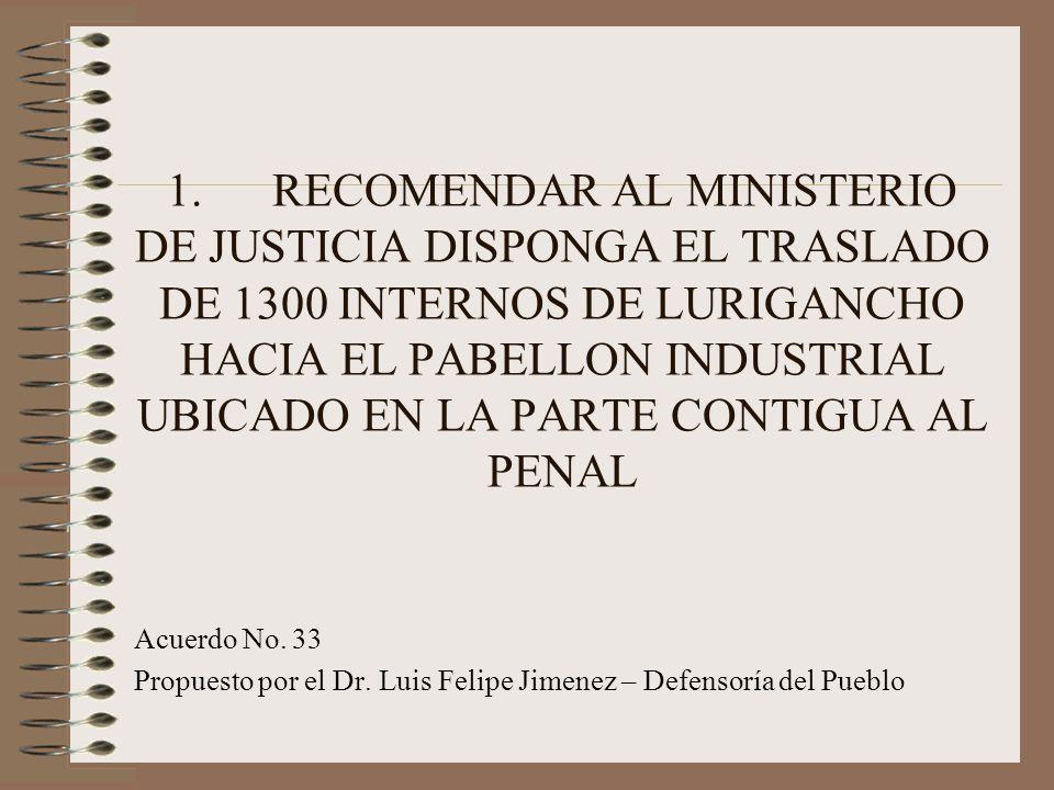 1.RECOMENDAR AL MINISTERIO DE JUSTICIA DISPONGA EL TRASLADO DE 1300 INTERNOS DE LURIGANCHO HACIA EL PABELLON INDUSTRIAL UBICADO EN LA PARTE CONTIGUA AL PENAL Acuerdo No.
