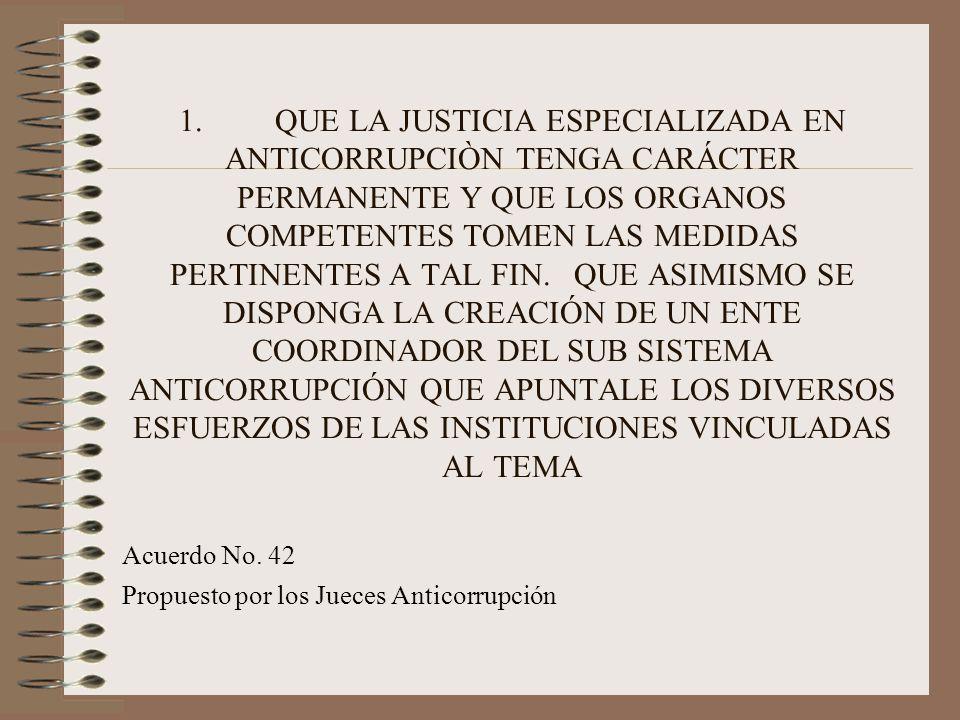 2.CREAR Y APOYAR UN ENTE COORDINADOR DEL SISTEMA ANTICORRUPCIÓN QUE APUNTALE LOS DIVERSOS ESFUERZOS DE LAS INSTITUCIONES VINCULADAS AL TEMA Acuerdo No.