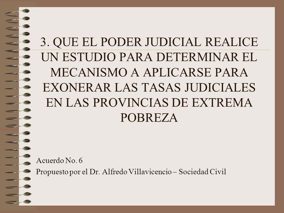 3. QUE EL PODER JUDICIAL REALICE UN ESTUDIO PARA DETERMINAR EL MECANISMO A APLICARSE PARA EXONERAR LAS TASAS JUDICIALES EN LAS PROVINCIAS DE EXTREMA P
