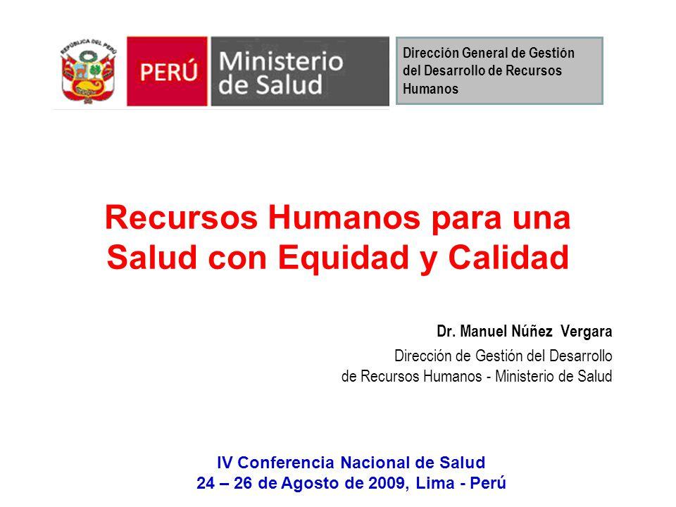Recursos Humanos para una Salud con Equidad y Calidad Dr. Manuel Núñez Vergara Dirección de Gestión del Desarrollo de Recursos Humanos - Ministerio de