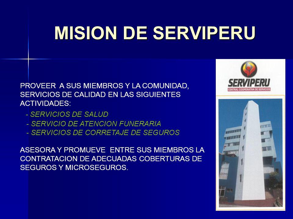 MISION DE SERVIPERU PROVEER A SUS MIEMBROS Y LA COMUNIDAD, SERVICIOS DE CALIDAD EN LAS SIGUIENTES ACTIVIDADES: - SERVICIOS DE SALUD - SERVICIO DE ATEN