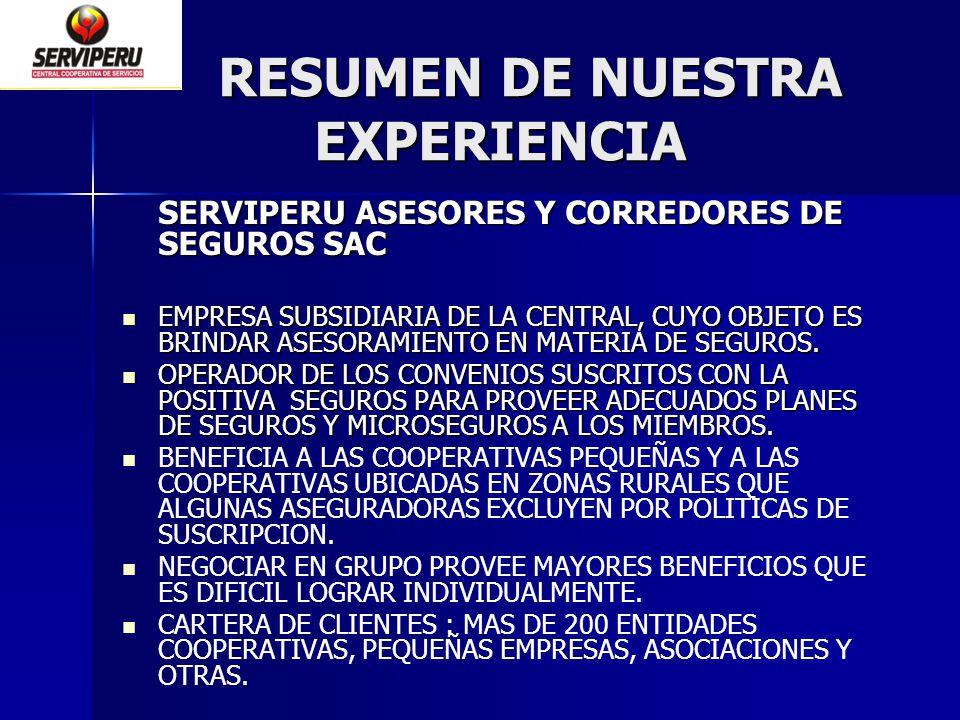 RESUMEN DE NUESTRA EXPERIENCIA RESUMEN DE NUESTRA EXPERIENCIA SERVIPERU ASESORES Y CORREDORES DE SEGUROS SAC EMPRESA SUBSIDIARIA DE LA CENTRAL, CUYO O