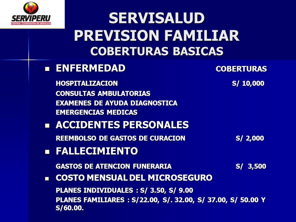SERVISALUD PREVISION FAMILIAR COBERTURAS BASICAS ENFERMEDAD COBERTURAS ENFERMEDAD COBERTURAS HOSPITALIZACION S/ 10,000 CONSULTAS AMBULATORIAS EXAMENES