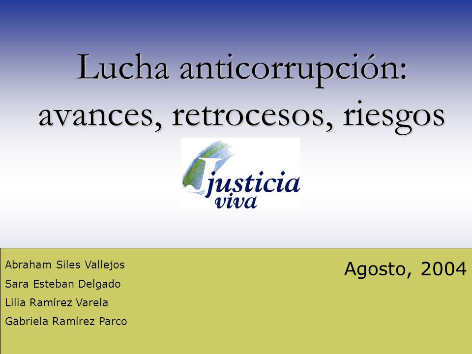 Lucha anticorrupción: avances, retrocesos, riesgos Agosto, 2004 Abraham Siles Vallejos Sara Esteban Delgado Lilia Ramírez Varela Gabriela Ramírez Parco