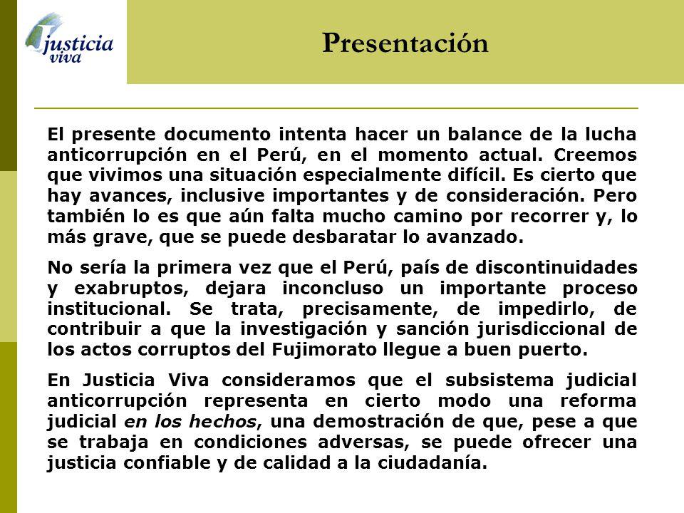Presentación El presente documento intenta hacer un balance de la lucha anticorrupción en el Perú, en el momento actual.
