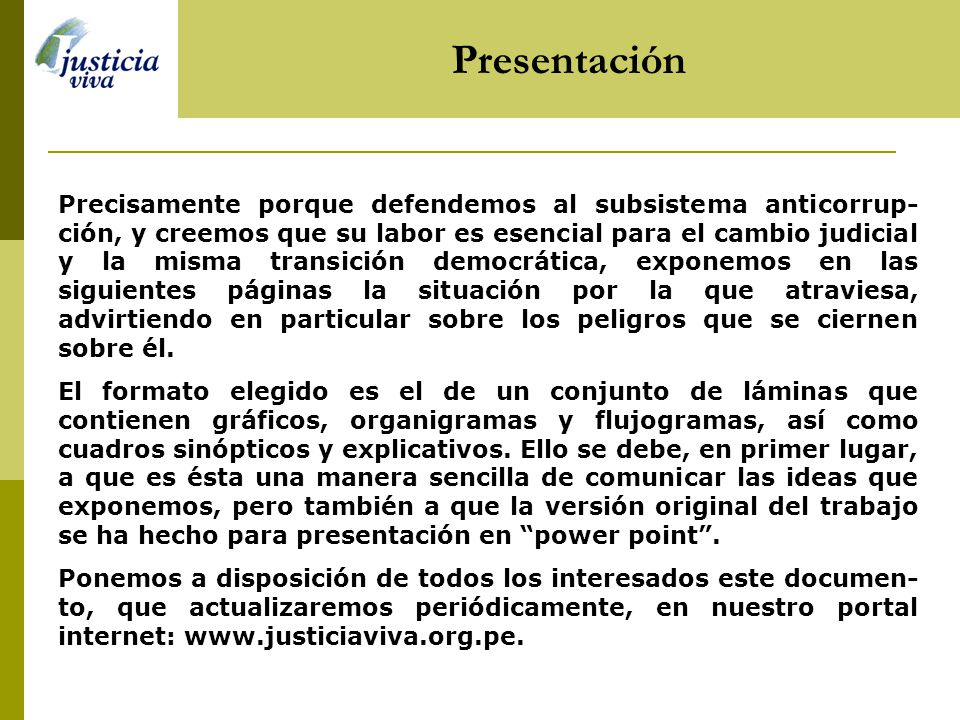Presentación El presente documento intenta hacer un balance de la lucha anticorrupción en el Perú, en el momento actual. Creemos que vivimos una situa