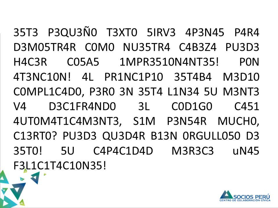 35T3 P3QU3Ñ0 T3XT0 5IRV3 4P3N45 P4R4 D3M05TR4R C0M0 NU35TR4 C4B3Z4 PU3D3 H4C3R C05A5 1MPR3510N4NT35.