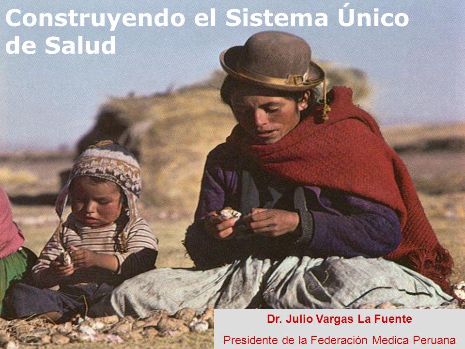 FMP Construyendo el Sistema Único de Salud Dr. Julio Vargas La Fuente Presidente de la Federación Medica Peruana