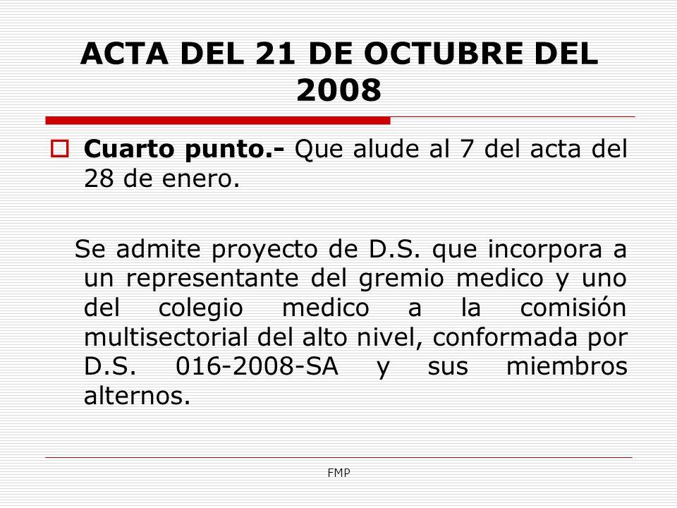 FMP ACTA DEL 21 DE OCTUBRE DEL 2008 Cuarto punto.- Que alude al 7 del acta del 28 de enero. Se admite proyecto de D.S. que incorpora a un representant