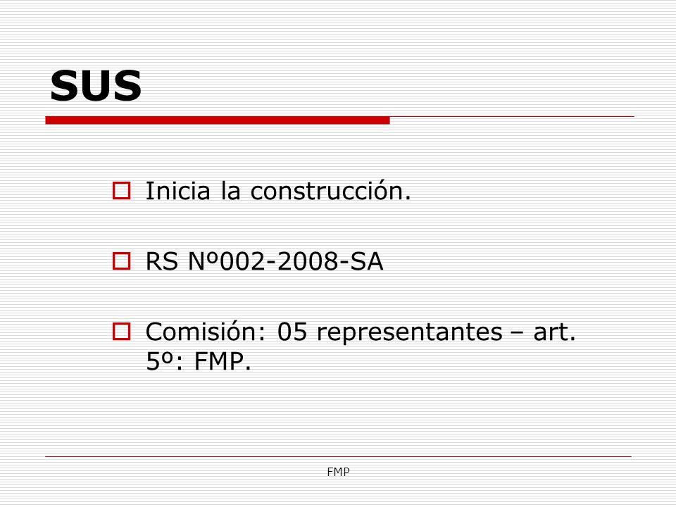 FMP SUS Inicia la construcción. RS Nº002-2008-SA Comisión: 05 representantes – art. 5º: FMP.