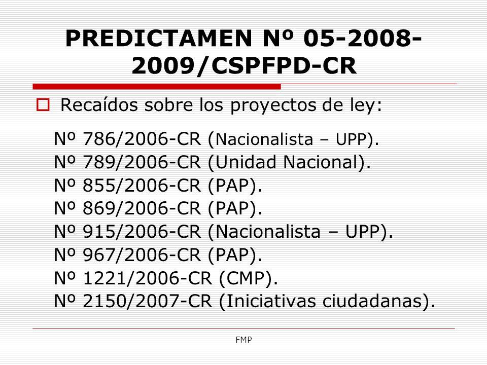 FMP PREDICTAMEN Nº 05-2008- 2009/CSPFPD-CR Recaídos sobre los proyectos de ley: Nº 786/2006-CR ( Nacionalista – UPP). Nº 789/2006-CR (Unidad Nacional)