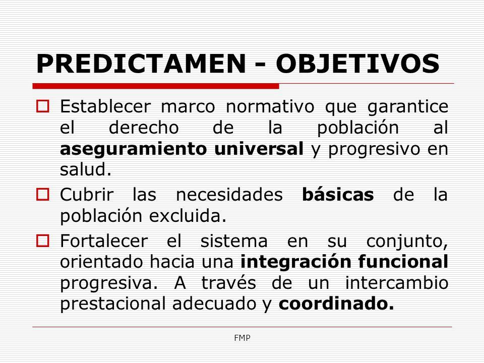 FMP PREDICTAMEN - OBJETIVOS Establecer marco normativo que garantice el derecho de la población al aseguramiento universal y progresivo en salud. Cubr