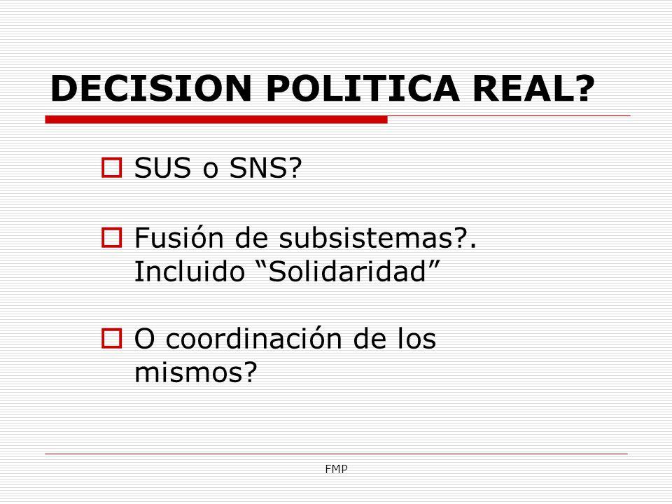 FMP DECISION POLITICA REAL? SUS o SNS? Fusión de subsistemas?. Incluido Solidaridad O coordinación de los mismos?
