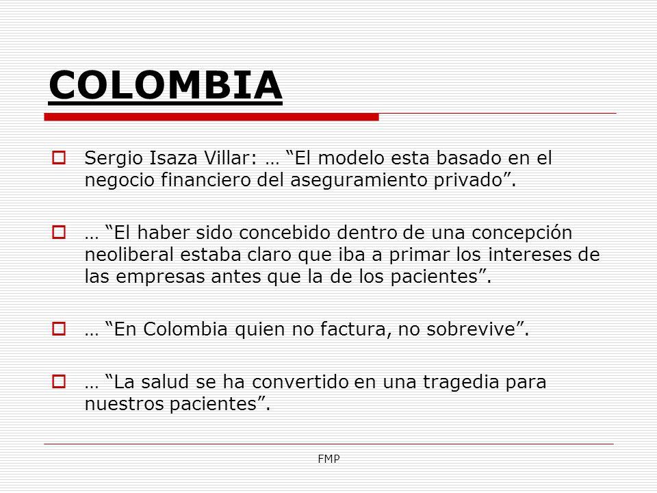 FMP COLOMBIA Sergio Isaza Villar: … El modelo esta basado en el negocio financiero del aseguramiento privado. … El haber sido concebido dentro de una