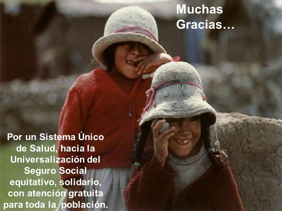 Muchas Gracias… Por un Sistema Único de Salud, hacia la Universalización del Seguro Social equitativo, solidario, con atención gratuita para toda la p