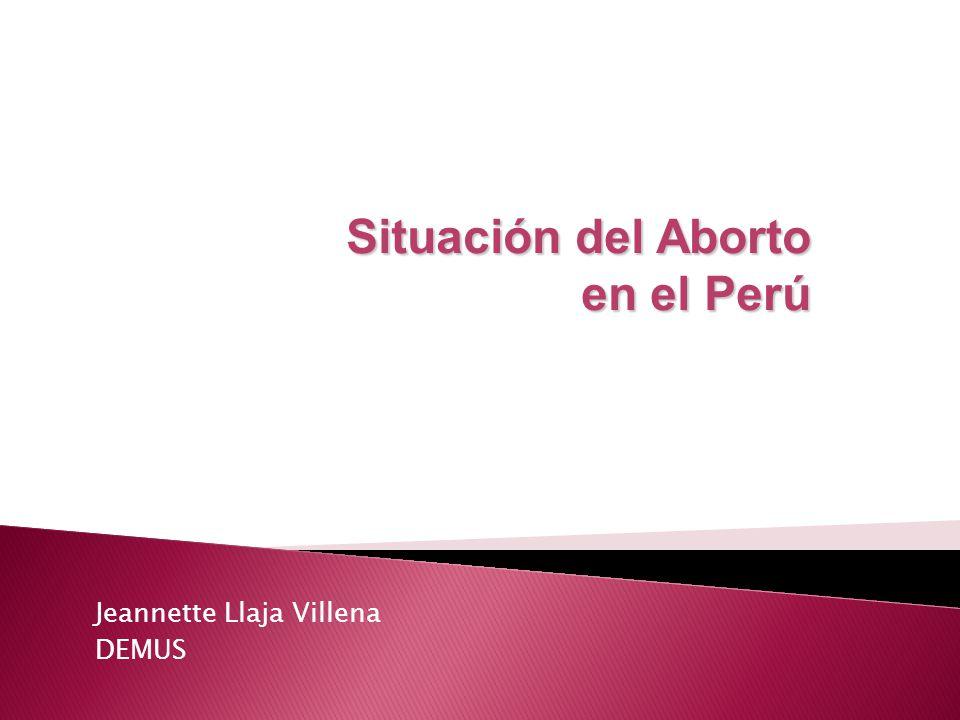 Jeannette Llaja Villena DEMUS Situación del Aborto en el Perú