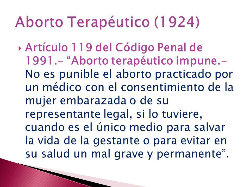 Artículo 119 del Código Penal de 1991.- Aborto terapéutico impune.- No es punible el aborto practicado por un médico con el consentimiento de la mujer