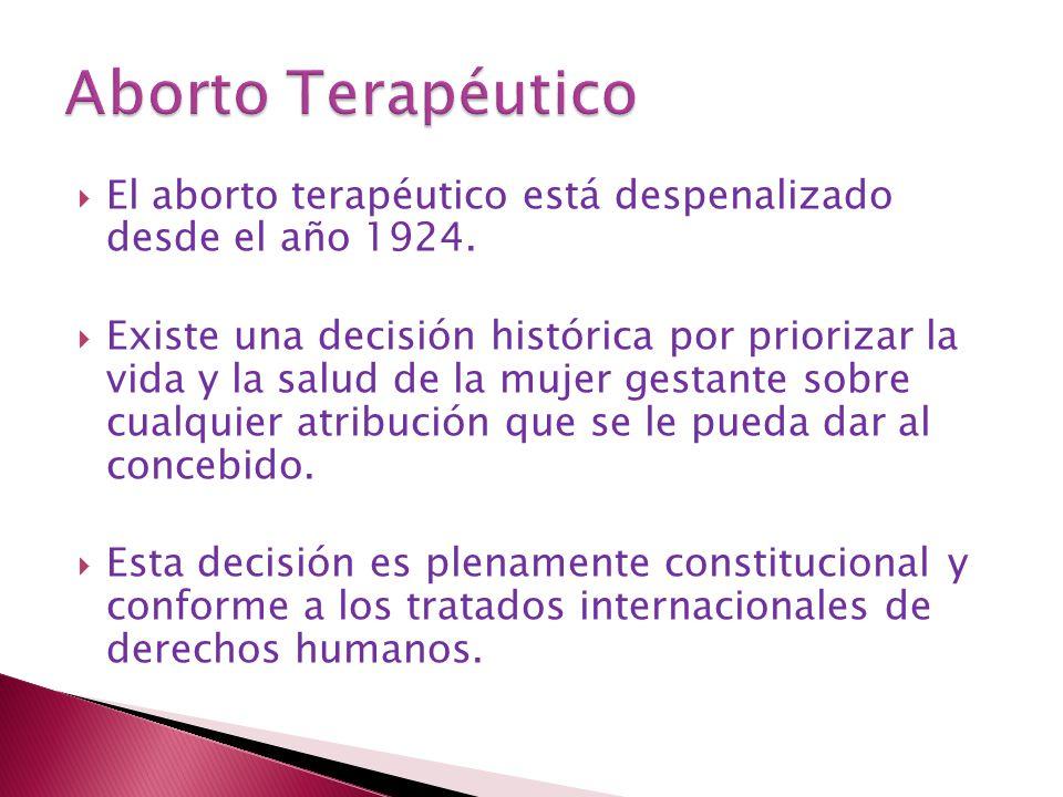 El aborto terapéutico está despenalizado desde el año 1924. Existe una decisión histórica por priorizar la vida y la salud de la mujer gestante sobre