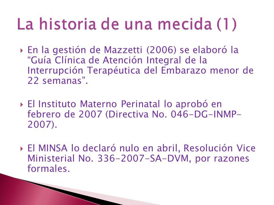 En la gestión de Mazzetti (2006) se elaboró la Guía Clínica de Atención Integral de la Interrupción Terapéutica del Embarazo menor de 22 semanas. El I